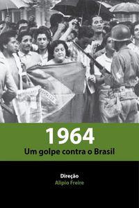 1964 - Um Golpe Contra o Brasil