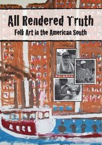 All Rendered Truth: Folk Art in the American South