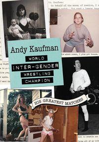 Andy Kaufman World Inter-Gender Wrestling Champion: His Greatest Matches