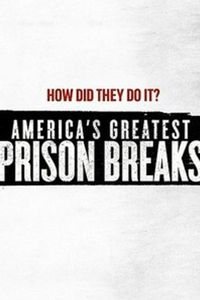 America's Greatest Prison Breaks