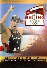2008 Olympics: Michael Phelps: Inside Story of the Beijing Games