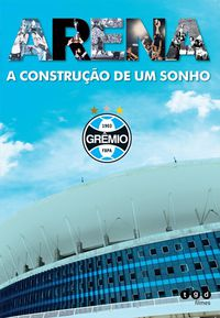 Arena - A Construção de um Sonho