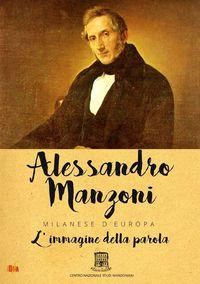 Alessandro Manzoni: Milanese d'Europa - L'immagine della parola