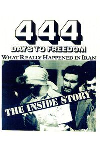 444 Days to Freedom: What Really Happened in Iran