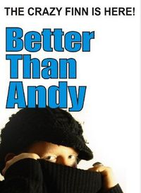 Better Than Andy - The Crazy Finn is Here