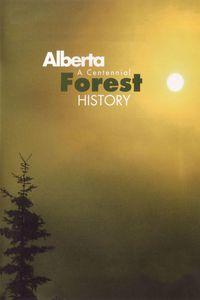 Alberta : A Centennial Forest History